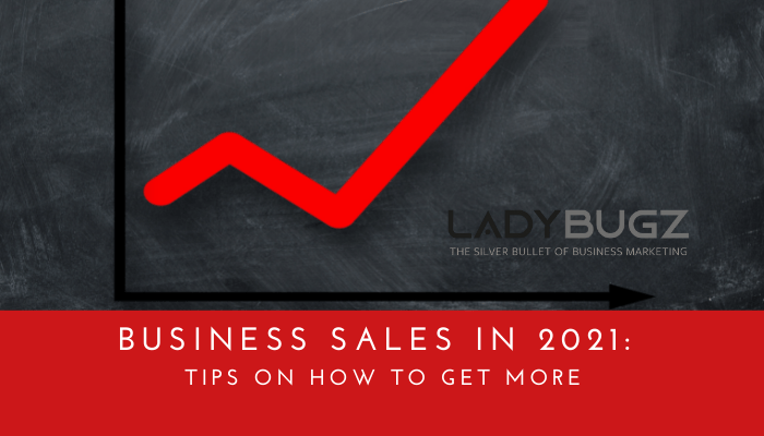 Business Sales in 2021: Tips on How to Get More